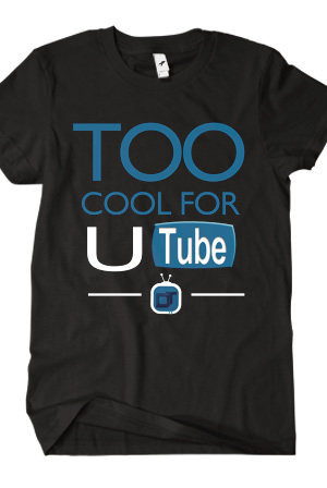 Too Cool For U Tube T Shirt Dormtainment T Shirts