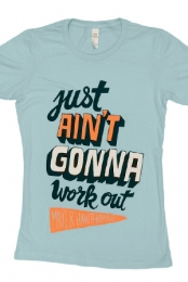 Just Ain't Gonna Work Out Girls Tee