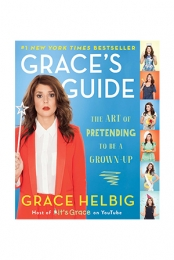 Grace's Guide: The Art of Pretending to be a Grown-Up by Grace Helbig
